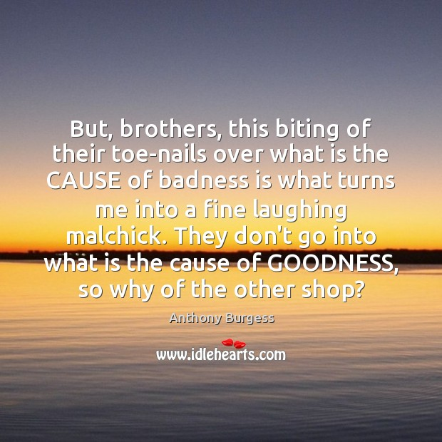 But, brothers, this biting of their toe-nails over what is the CAUSE Image