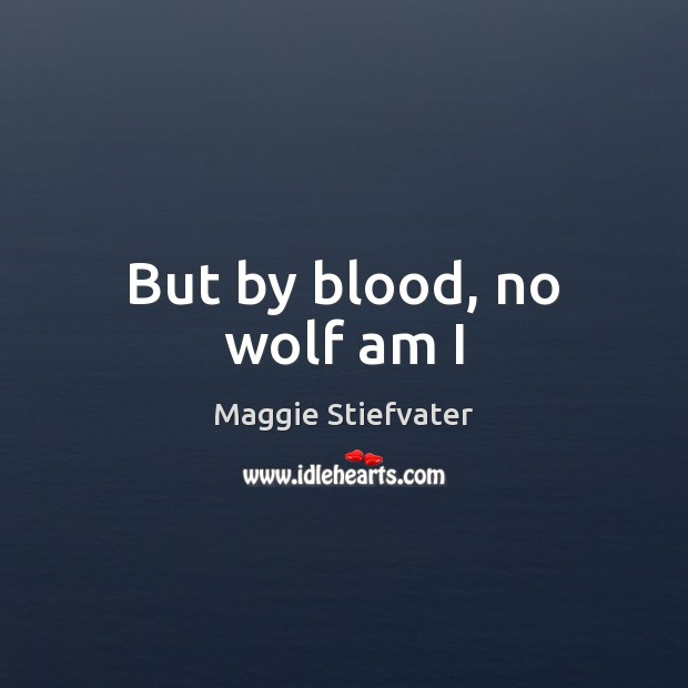 But by blood, no wolf am I Image