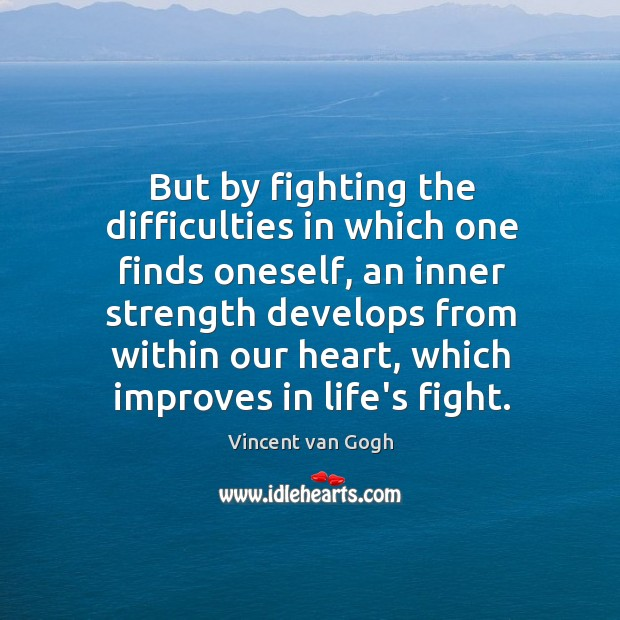 But by fighting the difficulties in which one finds oneself, an inner Image