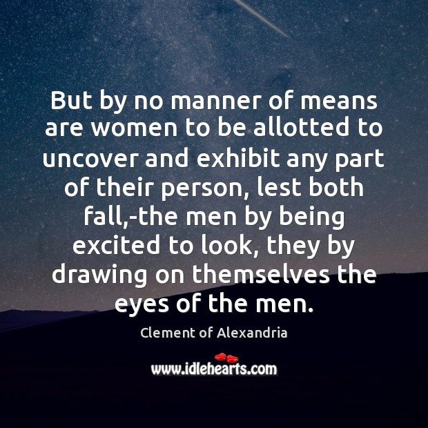 But by no manner of means are women to be allotted to Image