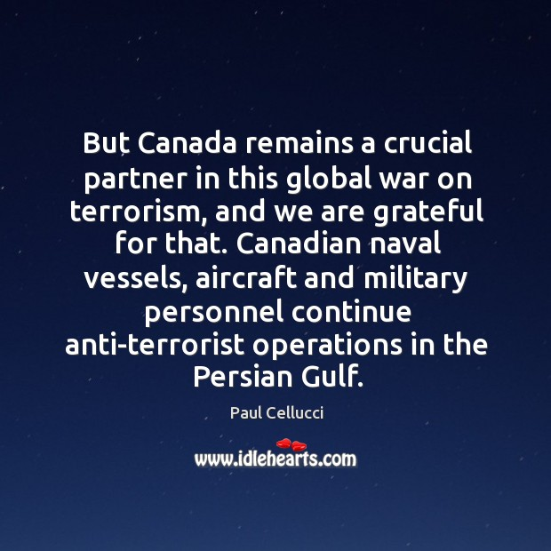 But canada remains a crucial partner in this global war on terrorism, and we are grateful for that. Image