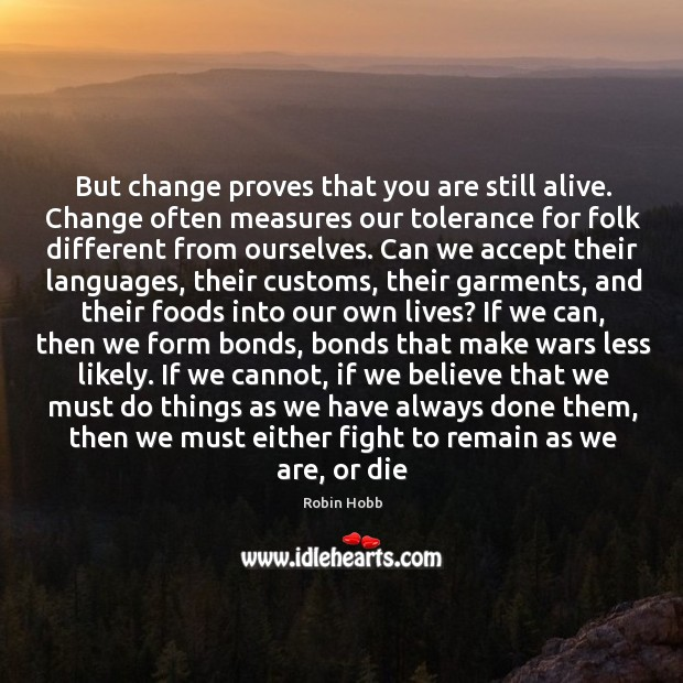 Image, But change proves that you are still alive. Change often measures our