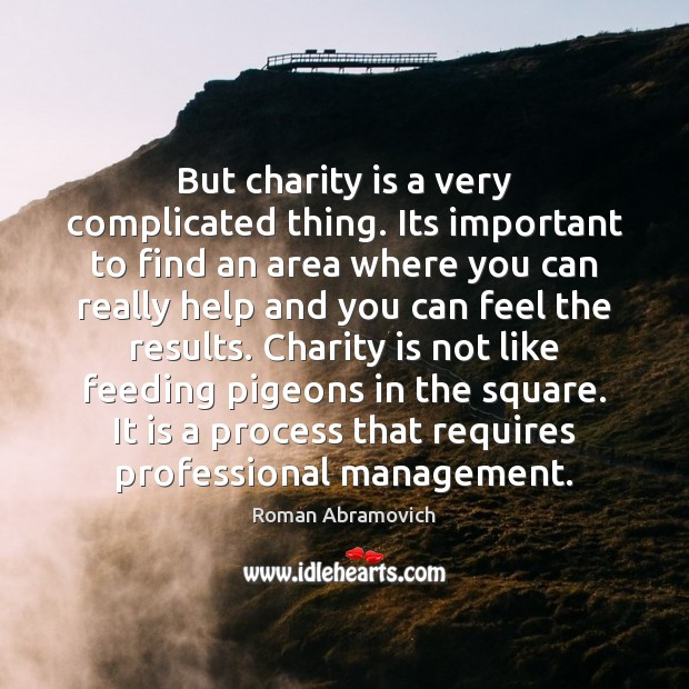 But charity is a very complicated thing. Its important to find an Charity Quotes Image