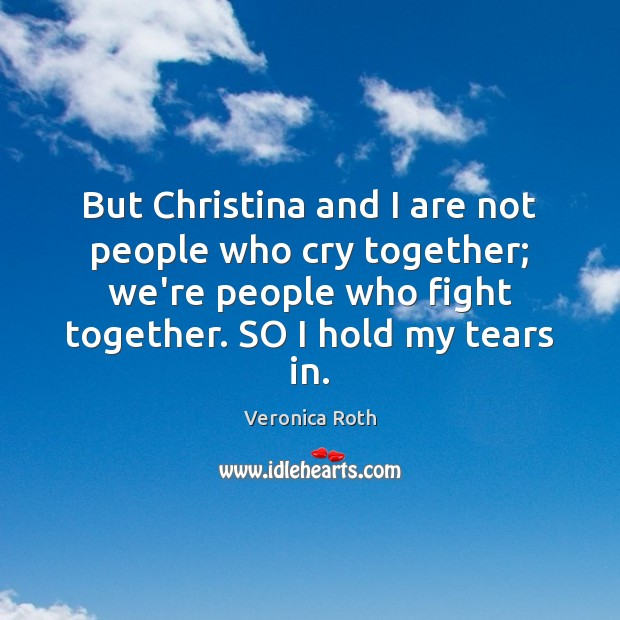 But Christina and I are not people who cry together; we're people Image