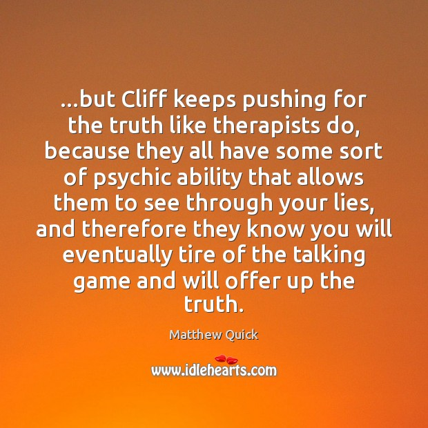 …but Cliff keeps pushing for the truth like therapists do, because they Image