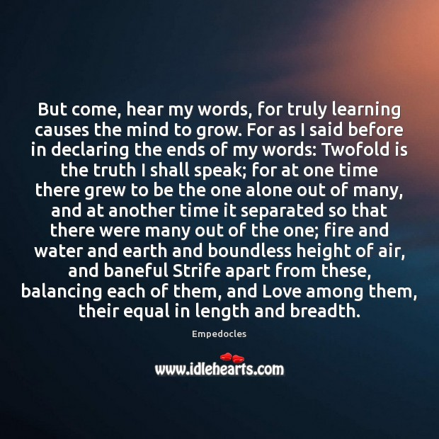 But come, hear my words, for truly learning causes the mind to Image