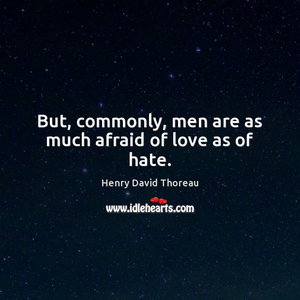 Image, But, commonly, men are as much afraid of love as of hate.