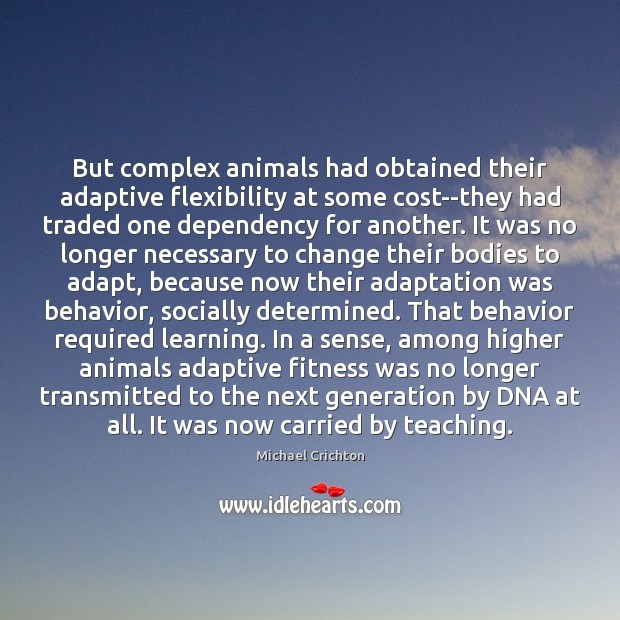 But complex animals had obtained their adaptive flexibility at some cost–they had Fitness Quotes Image