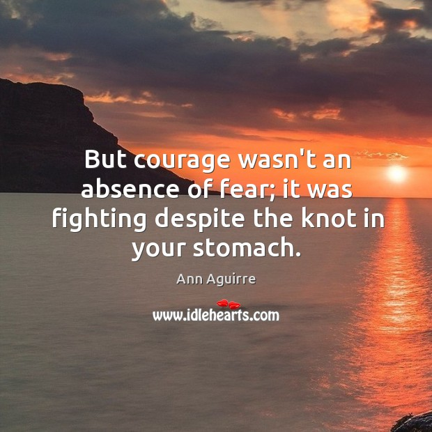 But courage wasn't an absence of fear; it was fighting despite the knot in your stomach. Image