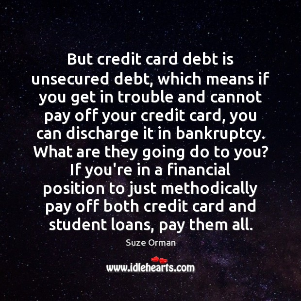 But credit card debt is unsecured debt, which means if you get Debt Quotes Image