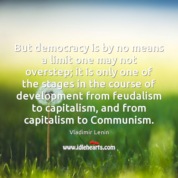 But democracy is by no means a limit one may not overstep; Vladimir Lenin Picture Quote
