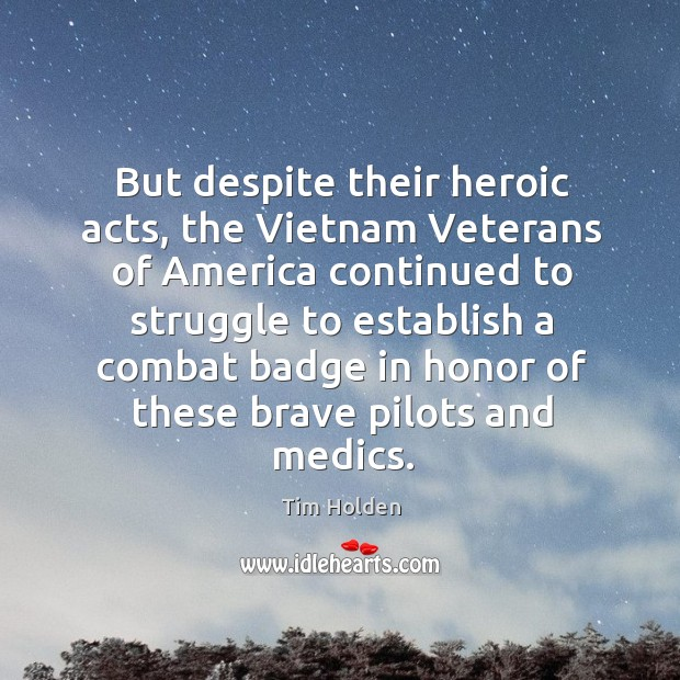 But despite their heroic acts, the vietnam veterans of america continued to struggle to establish a combat Tim Holden Picture Quote