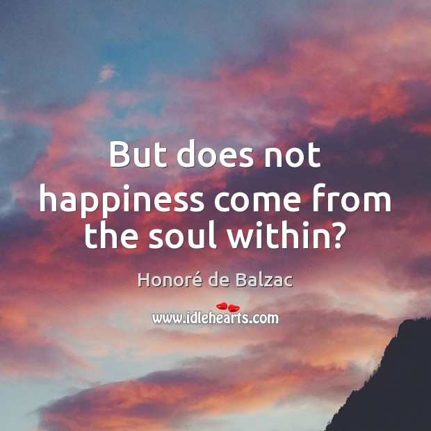 But does not happiness come from the soul within? Image