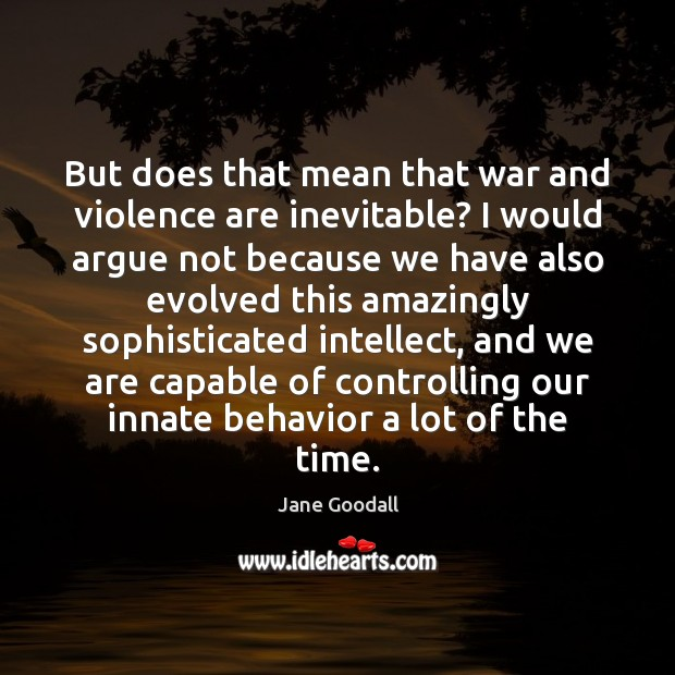 Image, But does that mean that war and violence are inevitable? I would
