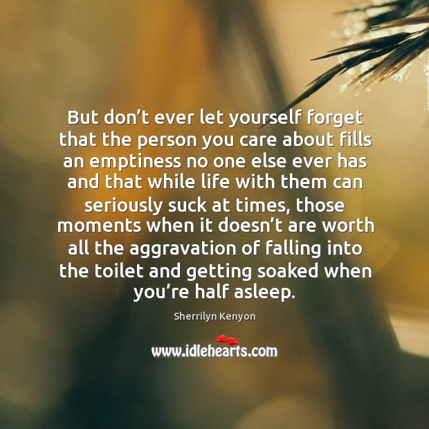 But don't ever let yourself forget that the person you care Don't Ever Let Quotes Image