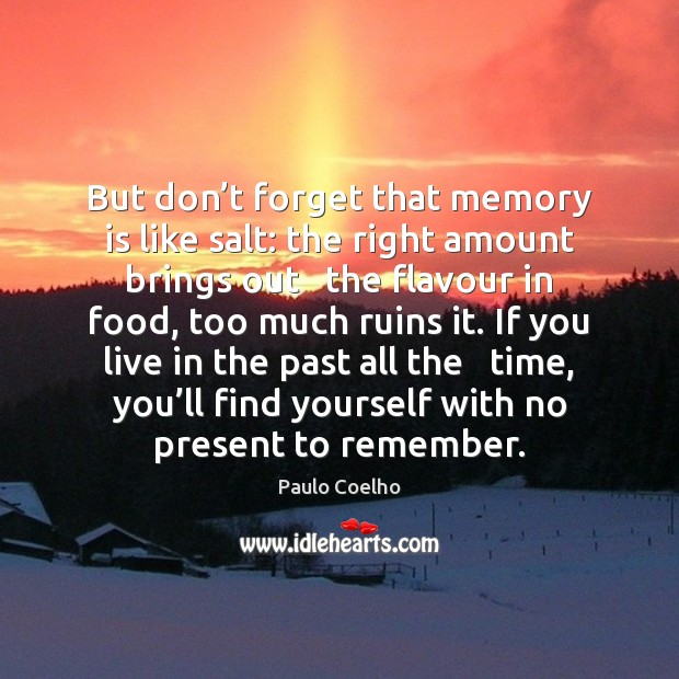 But don't forget that memory is like salt: the right amount Image