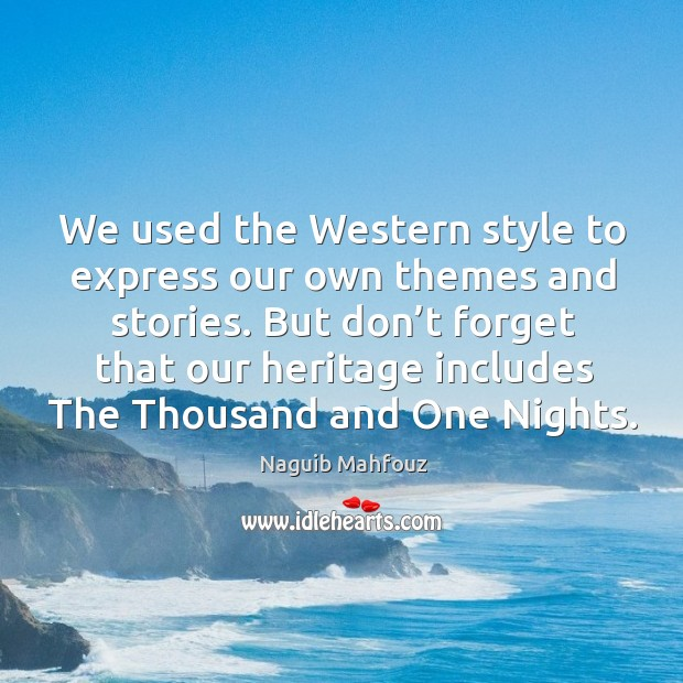 Image, But don't forget that our heritage includes the thousand and one nights.