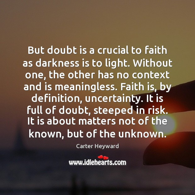 Image, But doubt is a crucial to faith as darkness is to light.