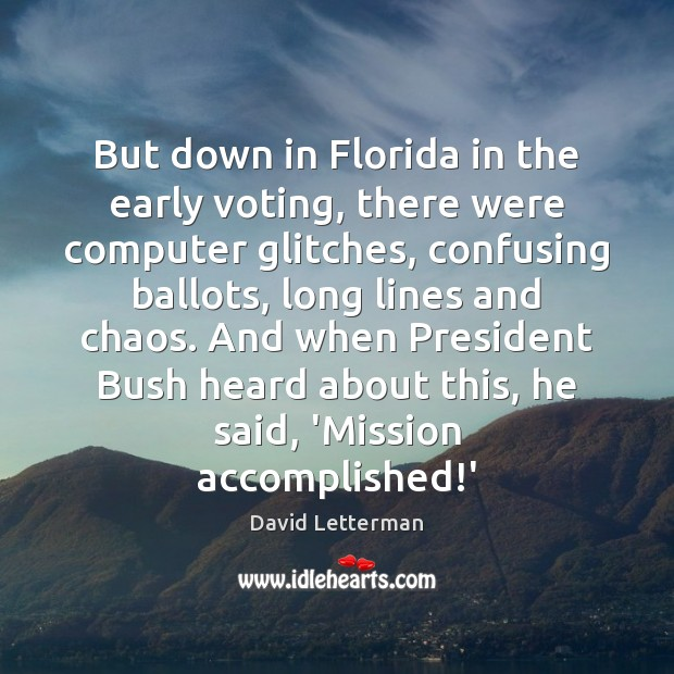 Image, But down in Florida in the early voting, there were computer glitches,