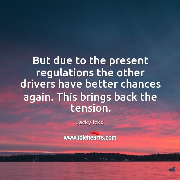 But due to the present regulations the other drivers have better chances again. Image