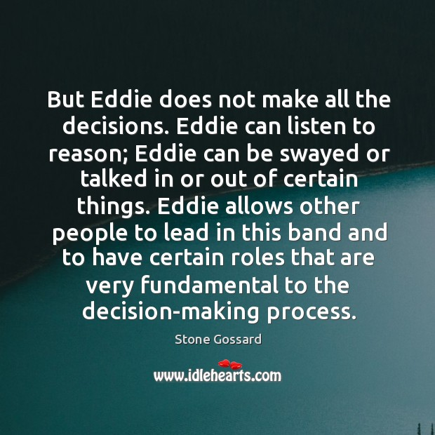 But eddie does not make all the decisions. Image