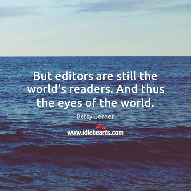Image, But editors are still the world's readers. And thus the eyes of the world.