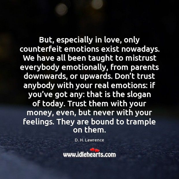 But, especially in love, only counterfeit emotions exist nowadays. We have all Don't Trust Quotes Image