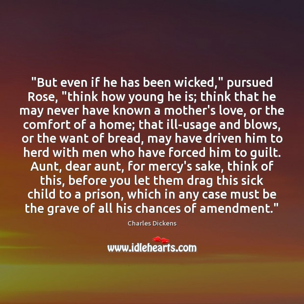 "Image, ""But even if he has been wicked,"" pursued Rose, ""think how young"