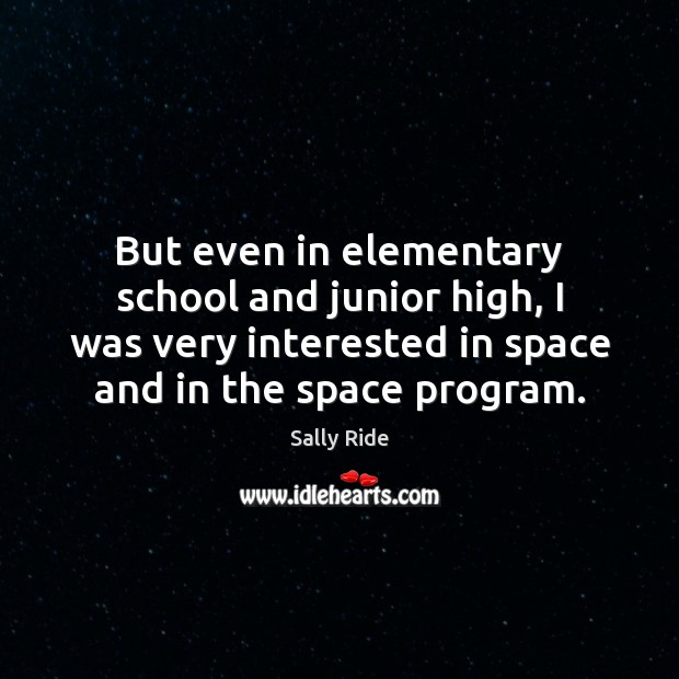 But even in elementary school and junior high, I was very interested Sally Ride Picture Quote