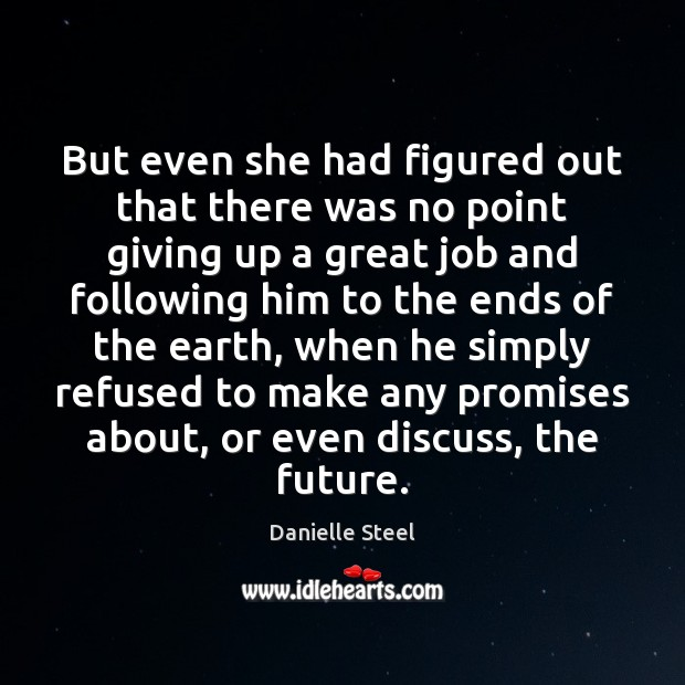 But even she had figured out that there was no point giving Danielle Steel Picture Quote