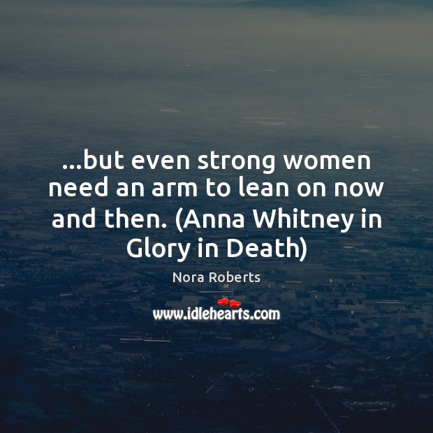 …but even strong women need an arm to lean on now and Image
