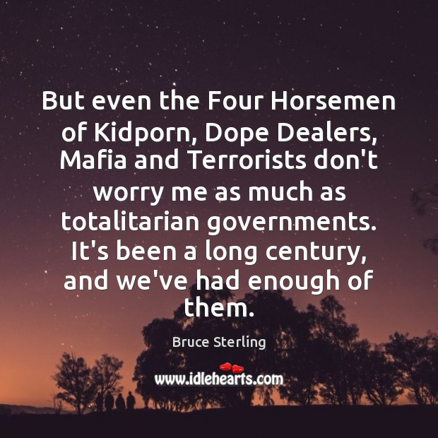 But even the Four Horsemen of Kidporn, Dope Dealers, Mafia and Terrorists Bruce Sterling Picture Quote