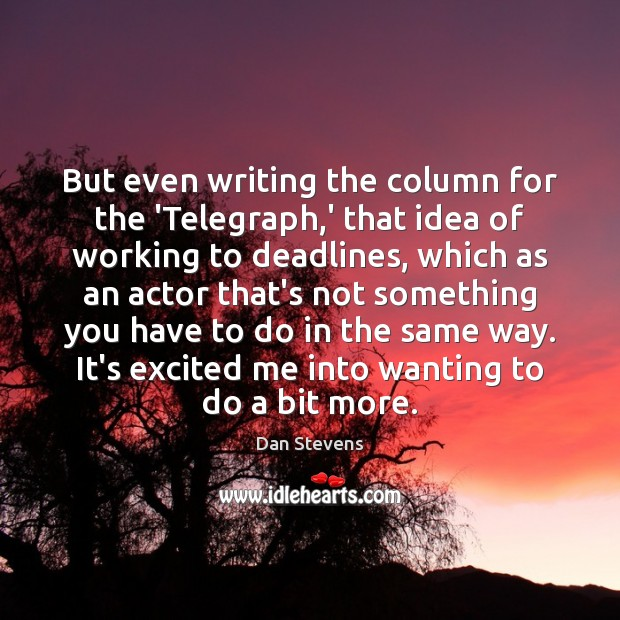 But even writing the column for the 'Telegraph,' that idea of Dan Stevens Picture Quote