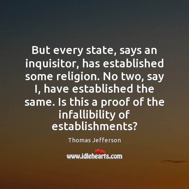 But every state, says an inquisitor, has established some religion. No two, Thomas Jefferson Picture Quote