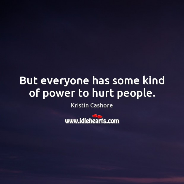 But everyone has some kind of power to hurt people. Image