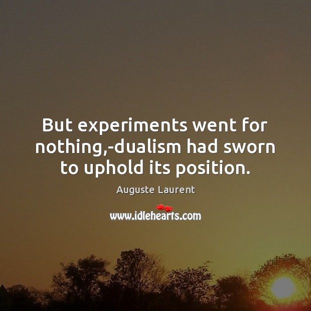 Image, But experiments went for nothing,-dualism had sworn to uphold its position.