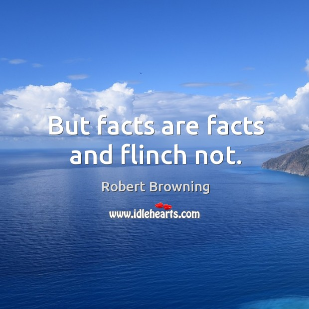 Image, But facts are facts and flinch not.