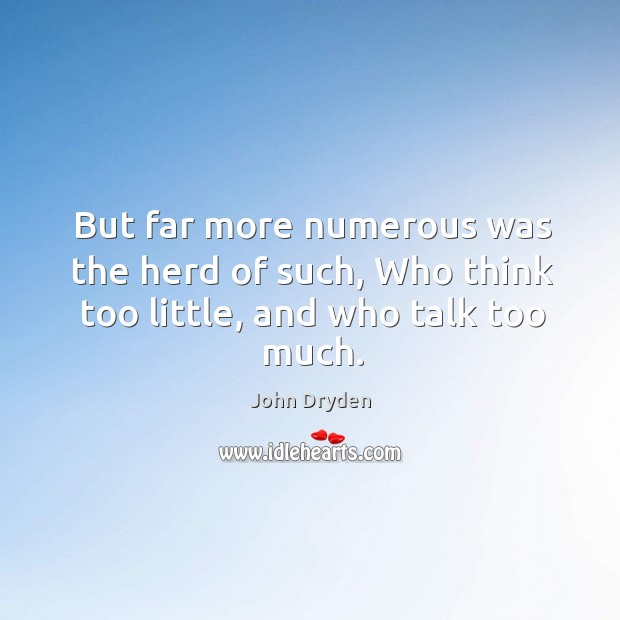 But far more numerous was the herd of such, who think too little, and who talk too much. Image