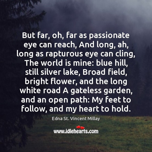 But far, oh, far as passionate eye can reach, And long, ah, Edna St. Vincent Millay Picture Quote