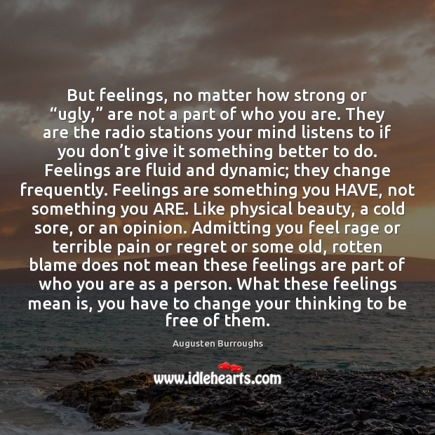 """But feelings, no matter how strong or """"ugly,"""" are not a part Augusten Burroughs Picture Quote"""