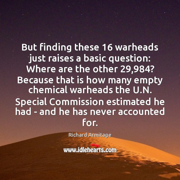 Richard Armitage Picture Quote image saying: But finding these 16 warheads just raises a basic question: Where are the
