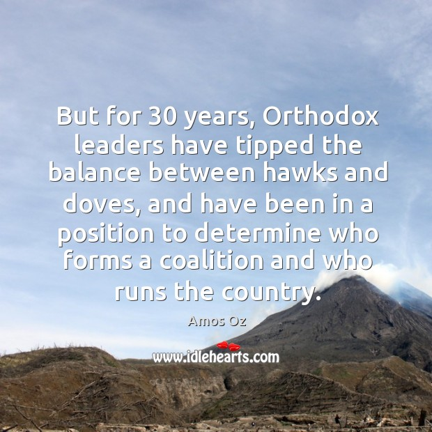 But for 30 years, orthodox leaders have tipped the balance between hawks and doves Image