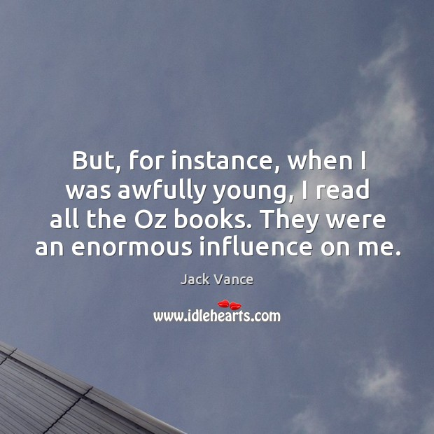 But, for instance, when I was awfully young, I read all the oz books. Image