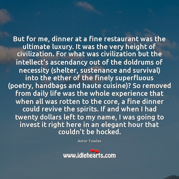 Image, But for me, dinner at a fine restaurant was the ultimate luxury.