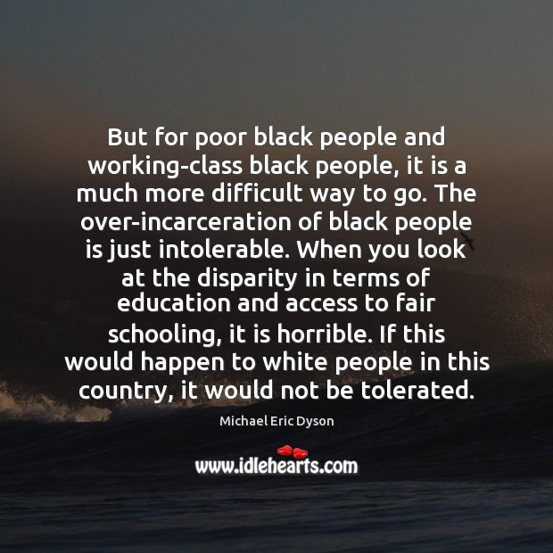 But for poor black people and working-class black people, it is a Access Quotes Image