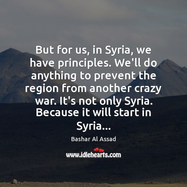 But for us, in Syria, we have principles. We'll do anything to Bashar Al Assad Picture Quote
