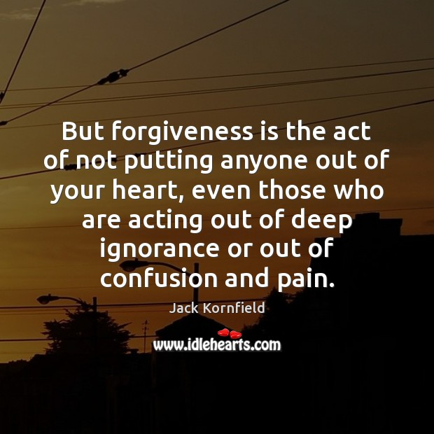 Image, But forgiveness is the act of not putting anyone out of your