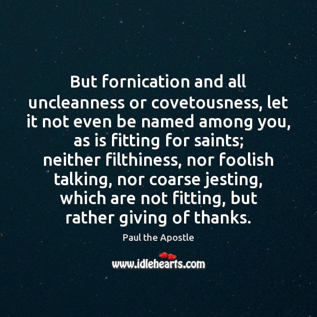 But fornication and all uncleanness or covetousness, let it not even be Paul the Apostle Picture Quote