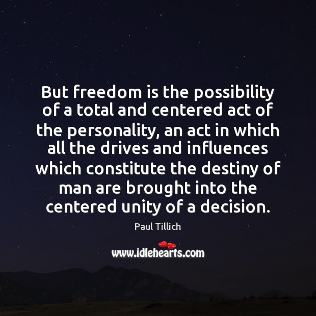 But freedom is the possibility of a total and centered act of Paul Tillich Picture Quote