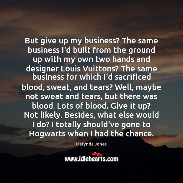 But give up my business? The same business I'd built from the Image